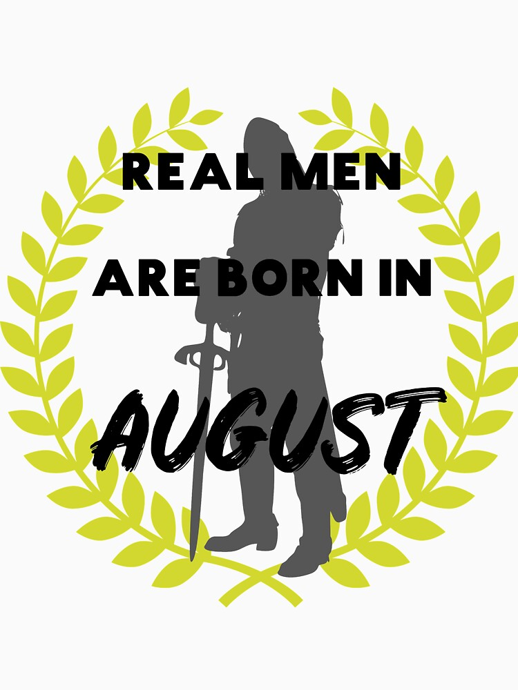 Real Men Are Born In August Birthday Gift For Father Dad Uncle