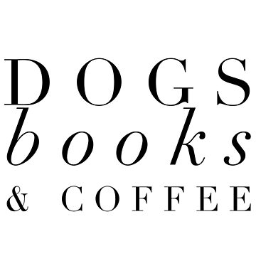 DOGS books and COFFEE by MadEDesigns