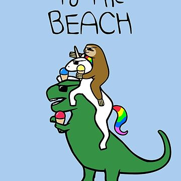 To The Beach! (Sloth Riding Unicorn Riding T-Rex) by jezkemp