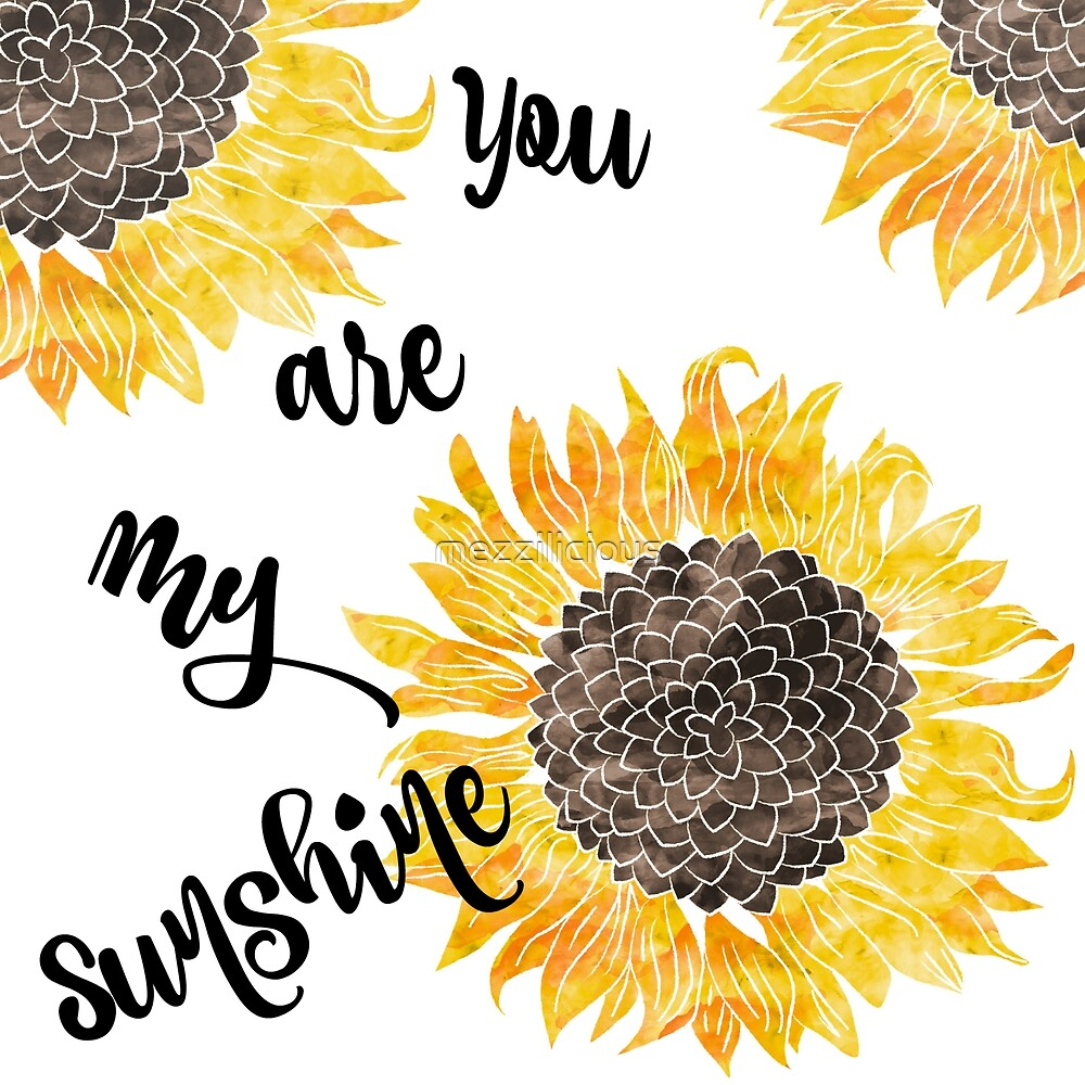 You Are My Sunshine  by mezzilicious