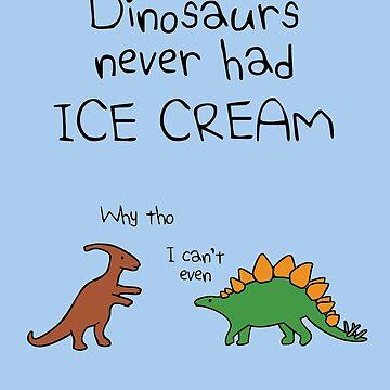 Dinosaurs Never Had Ice Cream by jezkemp