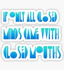 If Only Closed Minds Came with Closed Mouths Sticker