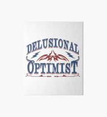 Delusional Optimistic - Novelty  Art Board