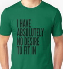 I Have Absolutely No Desire To Fit In Black Text Unisex T-Shirt