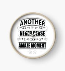 Never Ceasing to Amaze - Novelty  Clock