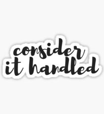 consider it handled  Sticker