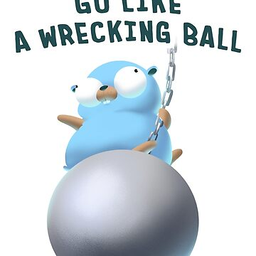 Gopher Golang Go Like A Wrecking Ball by clgtart