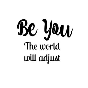Be You - The World Will Adjust by indicat