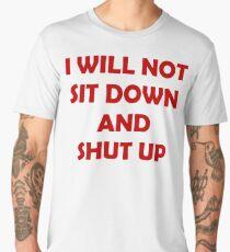 I WILL NOT SIT DOWN AND SHUT UP Men's Premium T-Shirt