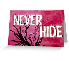 Never Hide Greeting Card