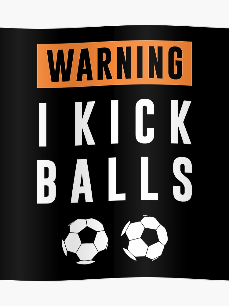 Warning I Kick Balls Funny Soccer Quotes | Poster