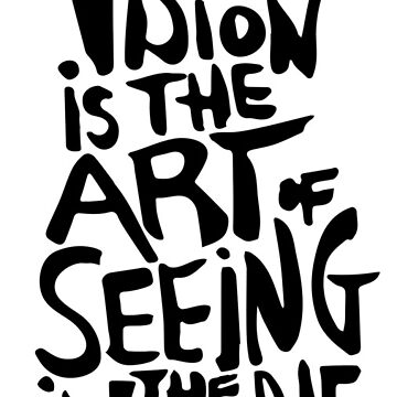 Vision is the art of seeing the invisible by manoian