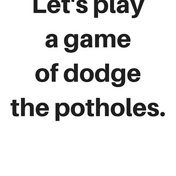 Dodge the Potholes by Newfound-Charm