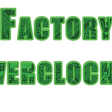 Factory Overclocked by BuzStringer