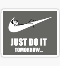 Just do it, tomorrow... Sticker