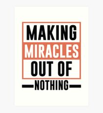 Making Miracles Out of Nothing - Novelty  Art Print