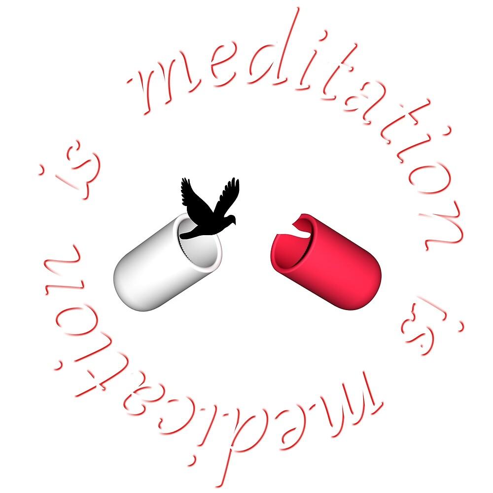 Medication is meditation  by RobertWiddowson
