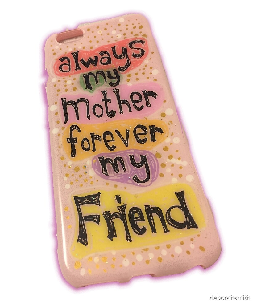 Always my Mother, forever my Friend by deborahsmith