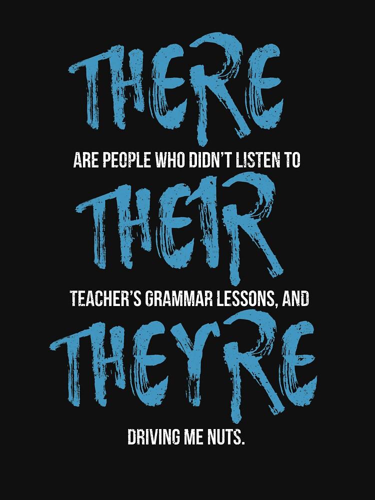 There Their They're Funny English Teacher Grammar  by kieranight