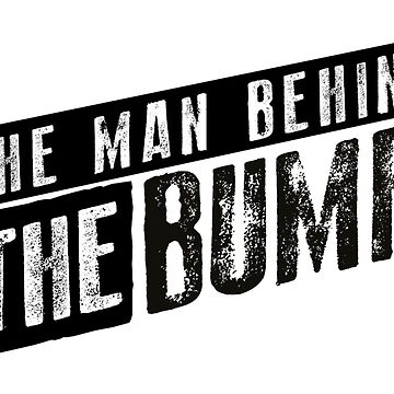 The Man Behind The Bump by designbymike