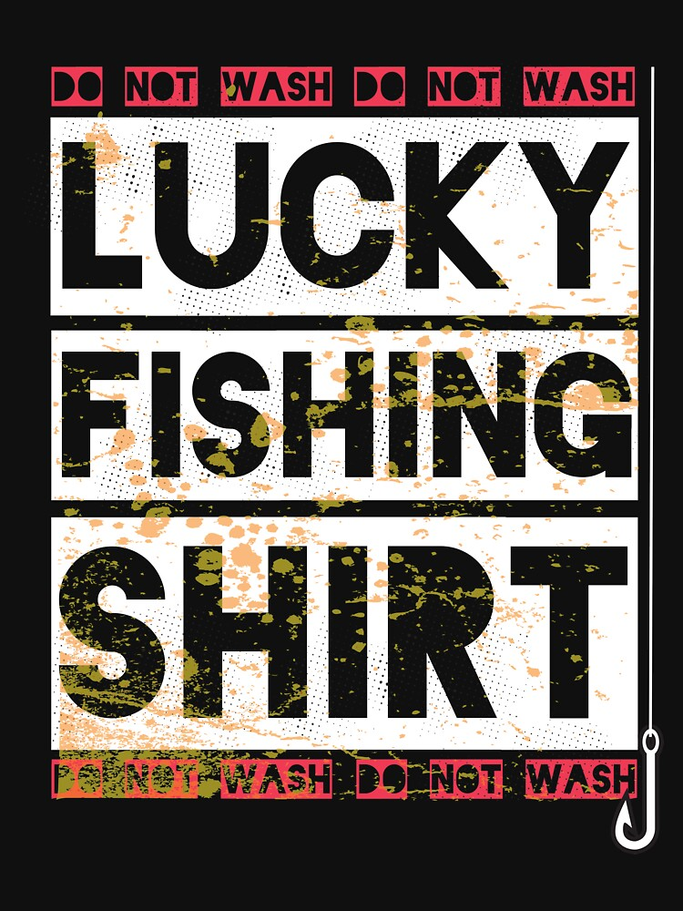 Lucky Fishing Shirt Do Not Wash  by kieranight