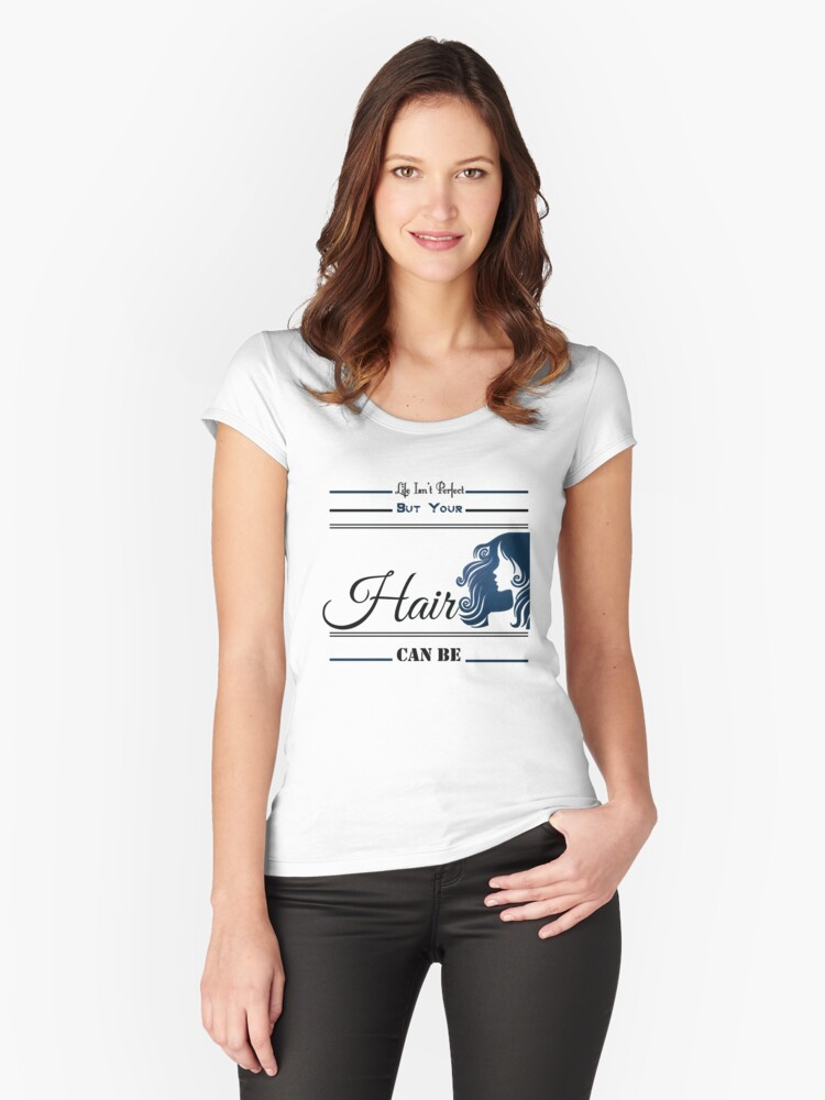 Life Isn't Perfect But Your Hair Can Be Funny Stylist women's shirt Women's Fitted Scoop T-Shirt Front