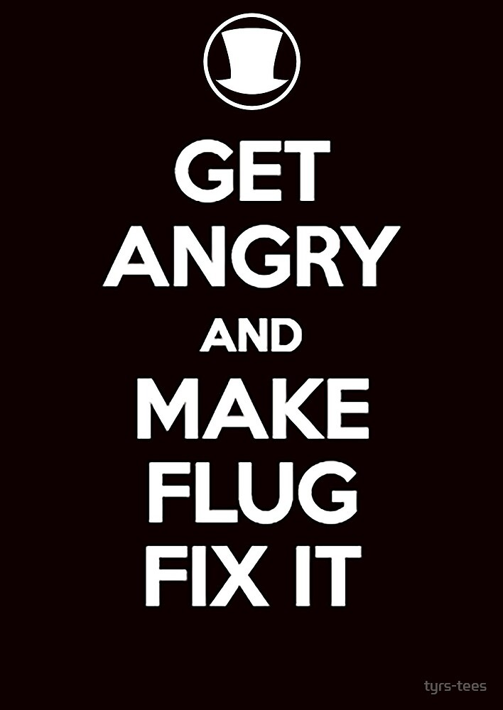 Get Angry and Make Flug Fix It by tyrs-tees