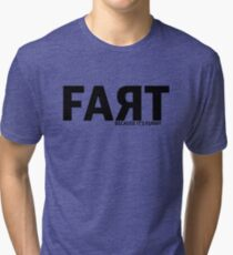 FART - Because its funny! Tri-blend T-Shirt