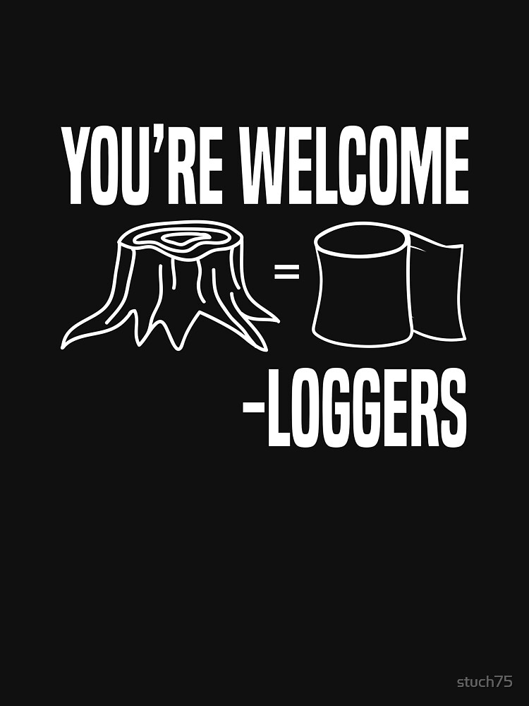 You're Welcome! - Loggers by stuch75