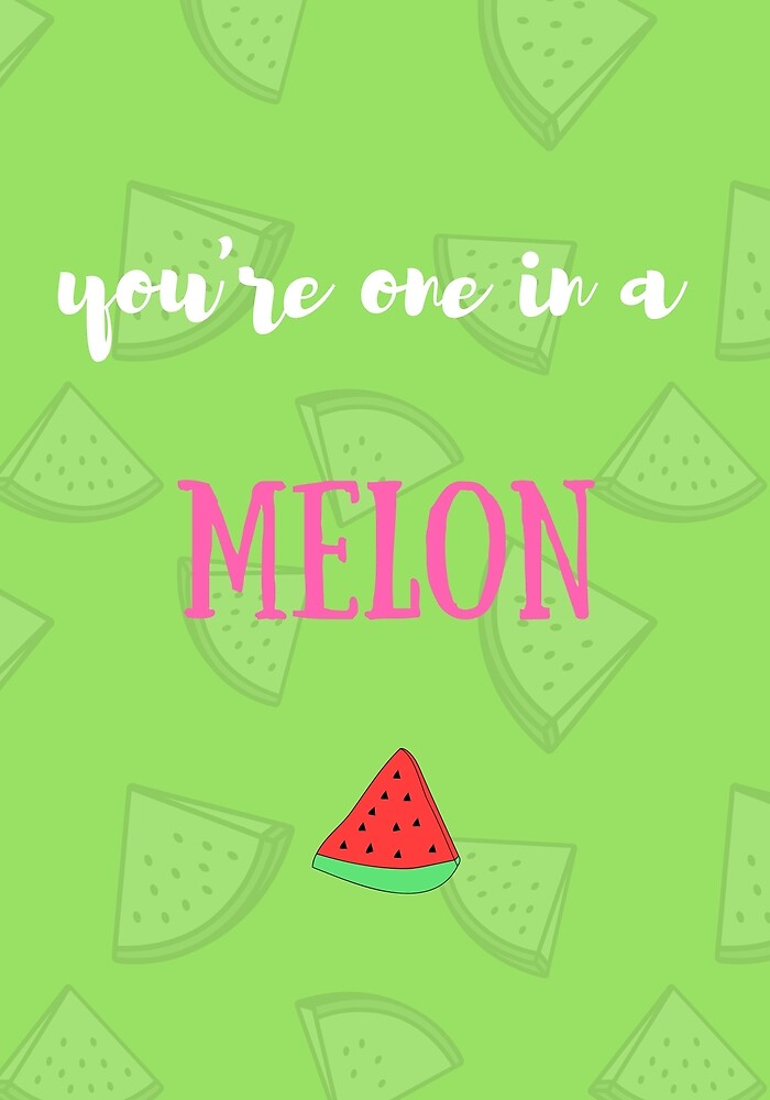 You're one in a melon by erenareads