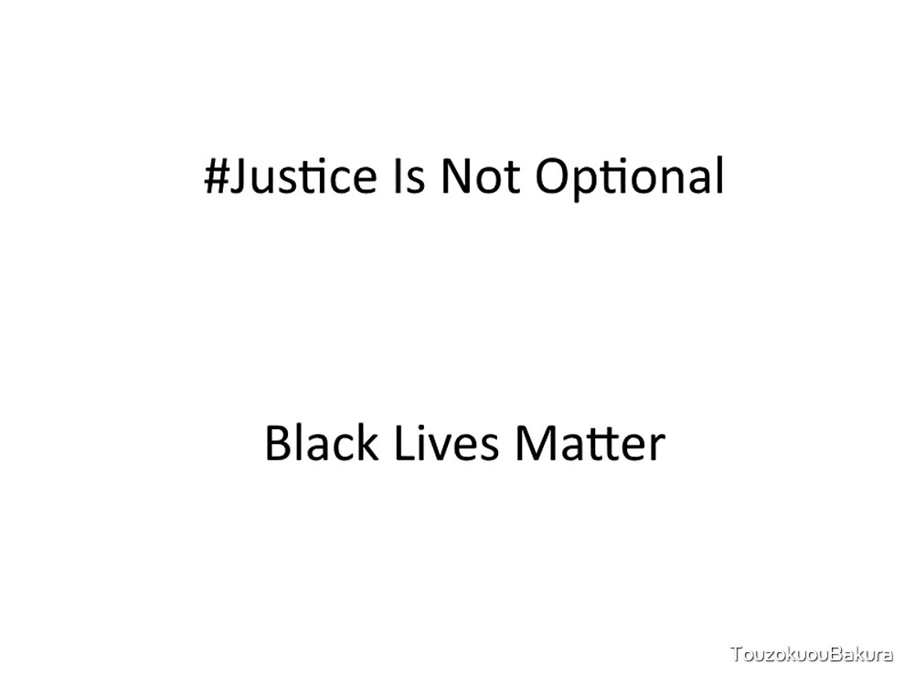 Justice Is Not Optional Black Lives Matter  by TouzokuouBakura