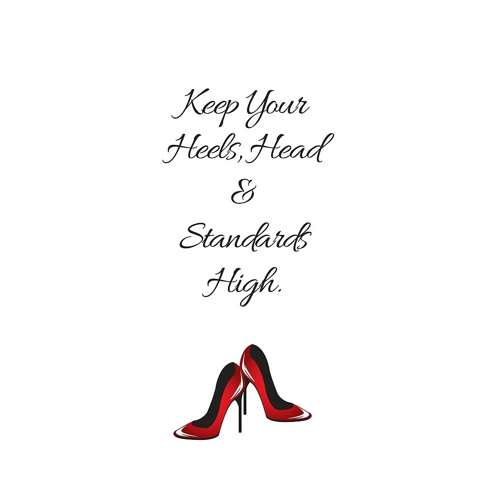 """Keep your head, heels and standards high"" by Dina Borelli"