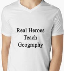 Real Heroes Teach Geography  Mens V-Neck T-Shirt