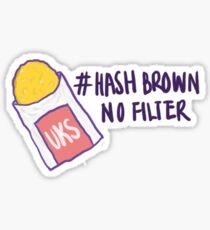 Hash Brown No Filter! Sticker