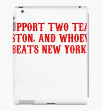 I SUPPORT TWO TEAMS. BOSTON AND WHOEVER BEATS NEW YORK iPad Case/Skin