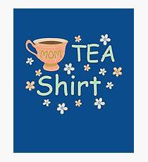 Mother's Day 'Tea' Shirt Design Photographic Print