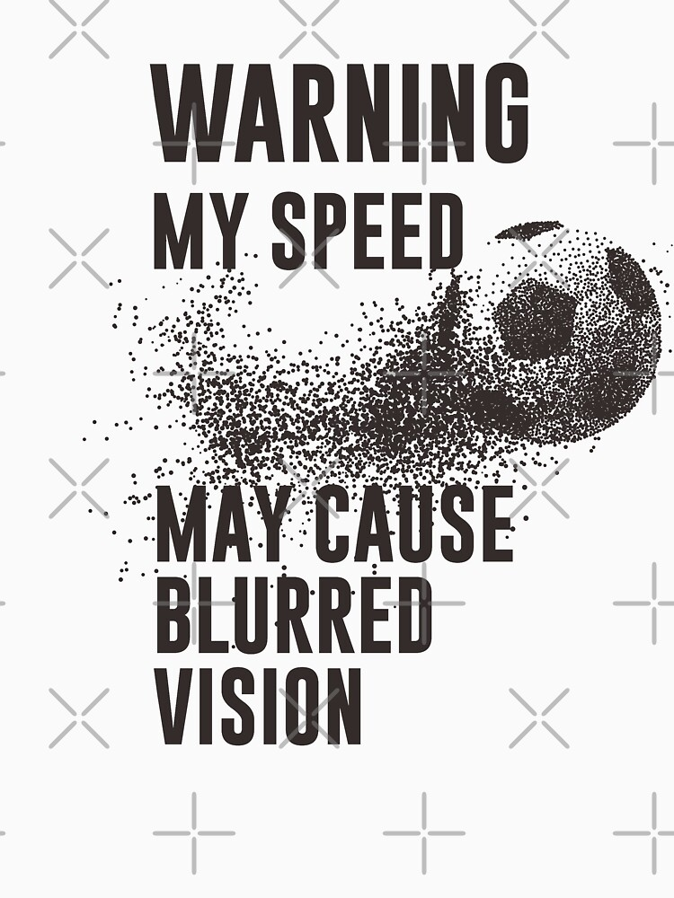 Warning My Speed May Cause Blurred Vision Funny Soccer Quotes T