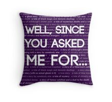Well, Since You Asked Me... Throw Pillow