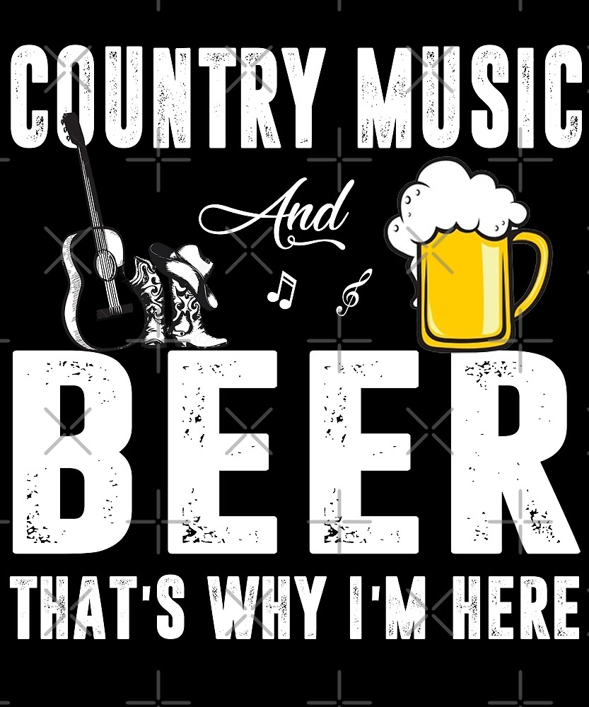 Country Music And Beer That's Why I'm Here T-shirt by Kimcf