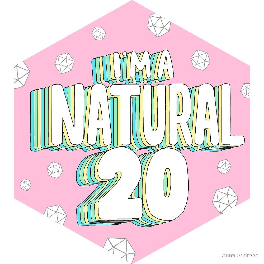 I'm a Natural 20 - Sweet by Anna Andreen