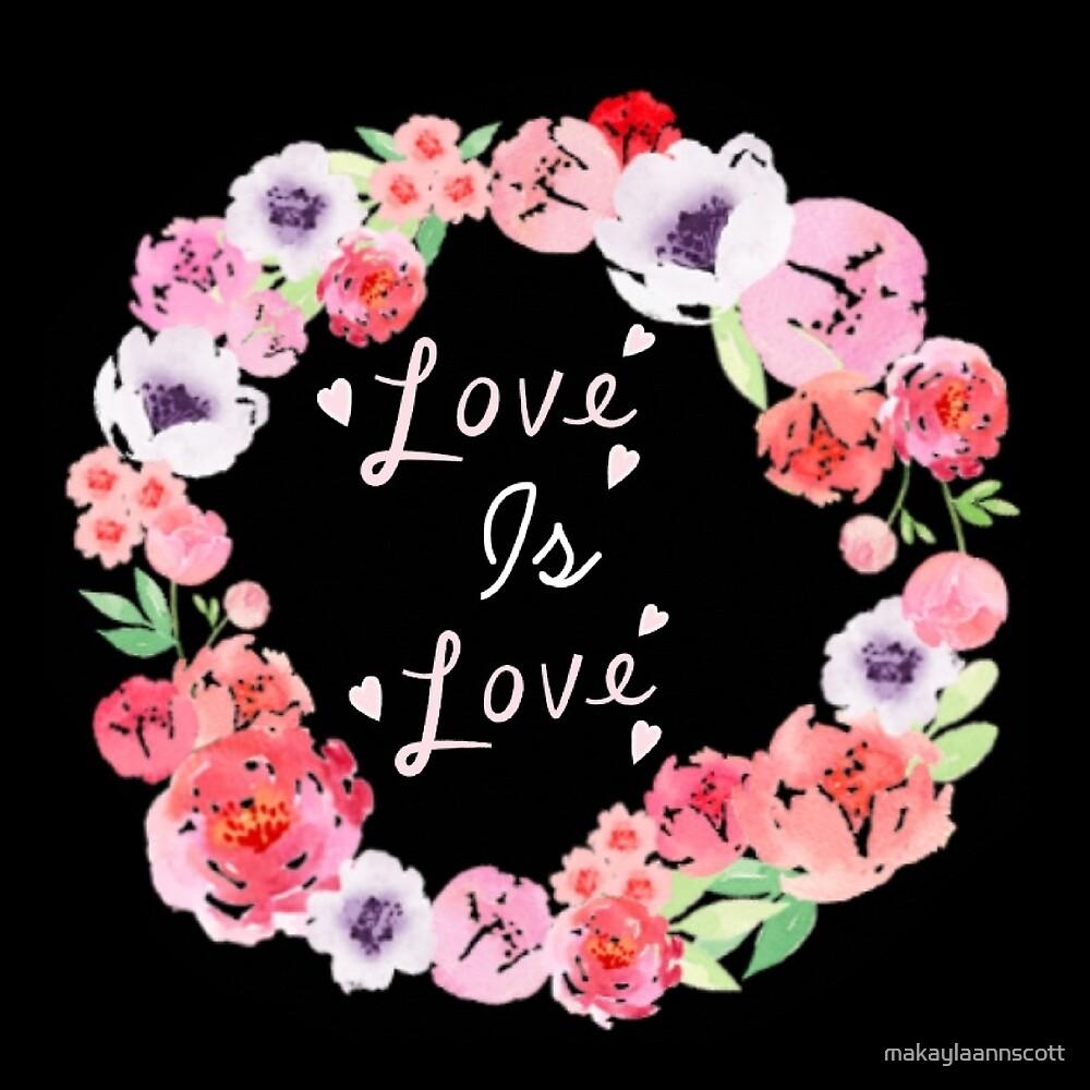 Love Is Love by makaylaannscott