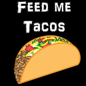 Iskybibblle Products / Feed me Tacos/ White by Iskybibblle