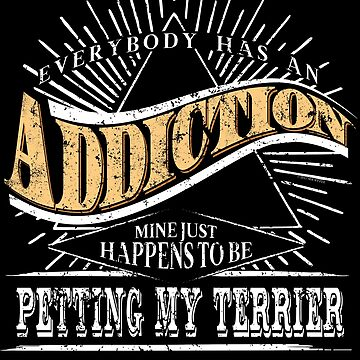 Addiction Is Terrier Shirt Gift Toy Terrier T Shirt by shoppzee