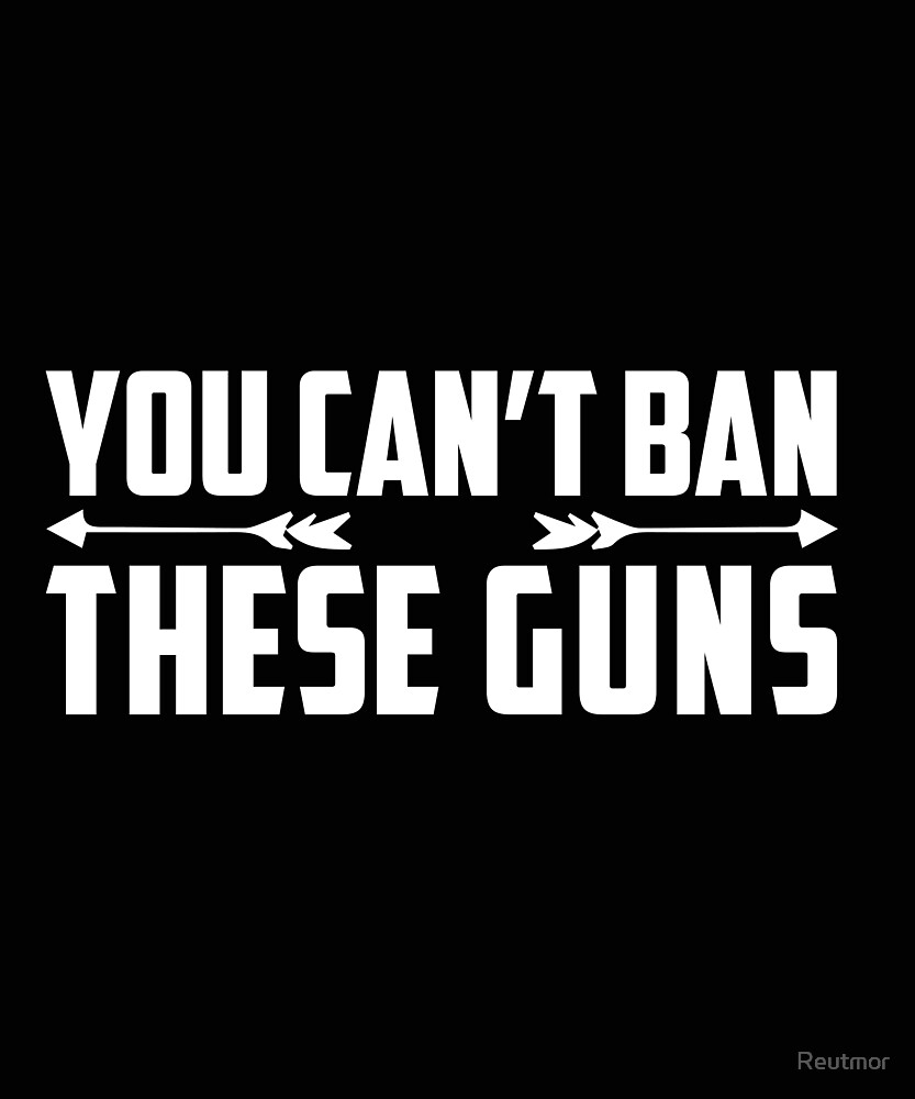 You Can't Ban These Gun Gift Tee by Reutmor