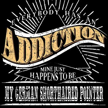 Addiction Is My German Shorthaired Pointer Shirt Gift by shoppzee
