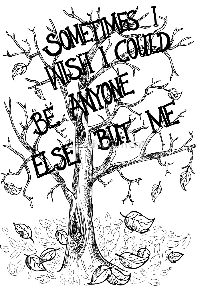 Sometimes I wish I could be anyone else but me... by CreativeCurrent
