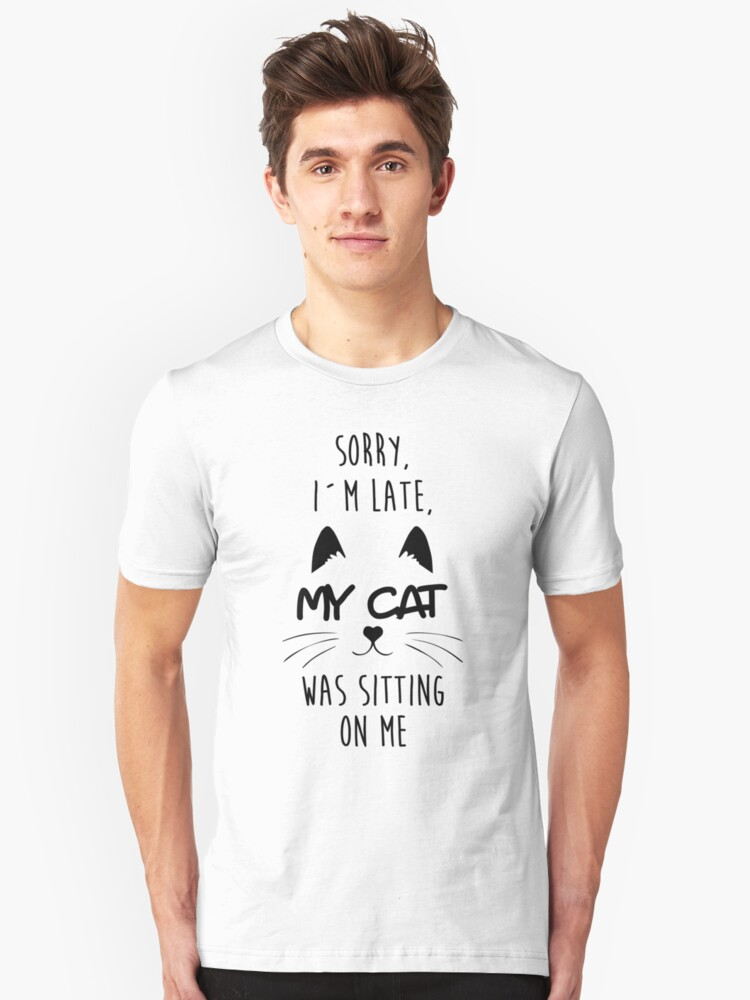 Sorry, my cat was sitting on me Unisex T-Shirt Front