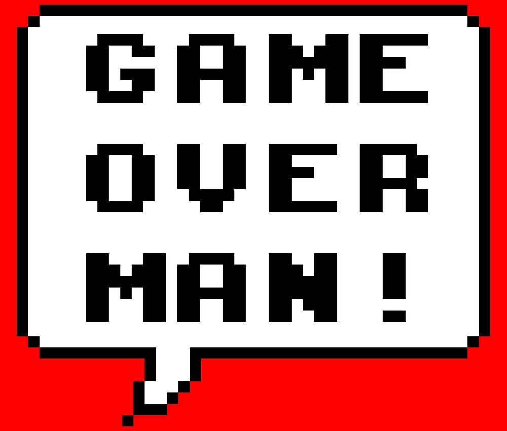 Game Over Man by Artymoose