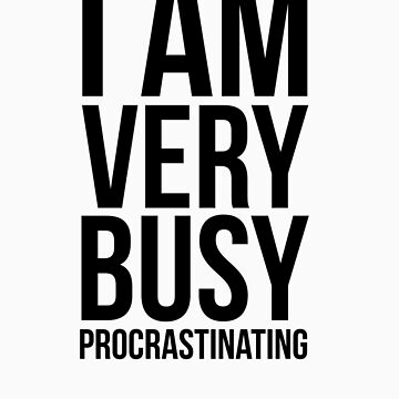 I am very busy (procrastinating) - Black by lauralaura