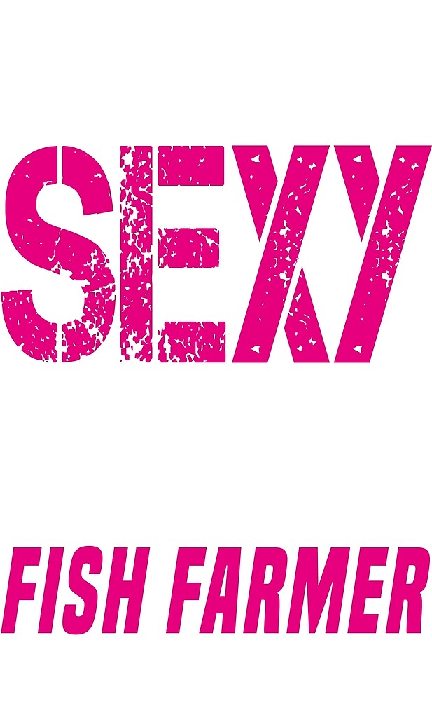 Sexy - Fish farmer gift T-Sshirt by Tshirt89